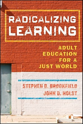 Radicalizing Learning By Brookfield, Stephen D./ Holst, John D.